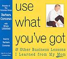 Use what you've got & other business lessons I learned from my Mom