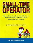Small time operator : how to start your own small business, keep your books, pay your taxes and stay out of trouble