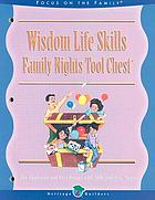 Wisdom life skills : family night tool chest : creating lasting impressions for the next generation