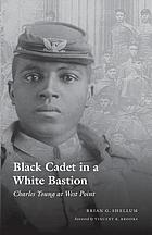 Black cadet in a White bastion Charles Young at West Point