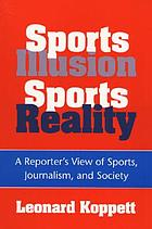Sports illusion, sports reality : a reporter's view of sports, journalism, and society