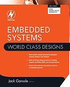 Embedded systems : world class desings ; [hand-picked content selected by embedded systems luminary Jack Ganssle ; real-world best design practices including chapters on FPGAs, DSPs, and microcontrollers ; covers both hardware and software aspects of embedded systems