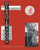 Ilya Kabakov : der Rote Waggon : Museum Wiesbaden, 31. Oktober 1999-31. März 2001 = the Red wagon