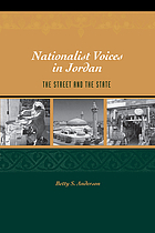 Nationalist voices in Jordan : the street and the state Nationalist voices in Jordan the street and the state