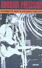 Random precision : recording the music of Syd Barrett, 1965-1974