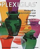 Plexiglas : Werkstoff in Architektur und Design = material in architecture and design
