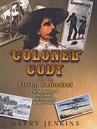 Colonel Cody and the flying cathedral : the adventures of the cowboy who conquered Britain's skies