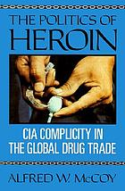 The politics of heroin : CIA complicity in the global drug trade