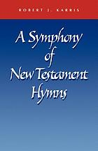A symphony of New Testament hymns : commentary on Philippians 2:5-11 ...
