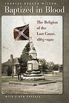 Baptized in blood : the religion of the Lost Cause, 1865-1920