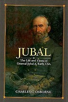 Jubal : the life and times of General Jubal A. Early, CSA, defender of the lost cause