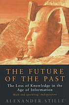 The future of the past : the loss of knowledge in the age of information