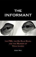The informant the FBI, the Ku Klux Klan, and the murder of Viola Liuzzo