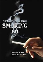 Smoking 101 : an overview for teens