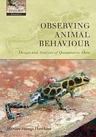 Observing animal behaviour : design and analysis of quantitative data