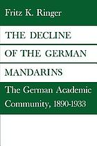 The decline of the German mandarins : the German academic community, 1890-1933