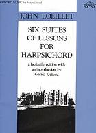 Six suits of lessons for the harpsicord or spinnet : in most of the key's with variety of passages and variations throughout the work