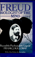 Freud, biologist of the mind : beyond the psychoanalytic legend