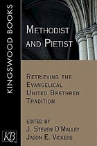 Methodist and Pietist : retrieving the Evangelical United Brethren tradition