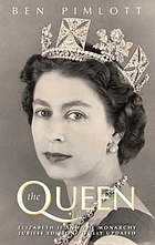 The Queen : Elizabeth II and the monarchy