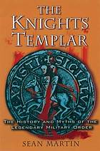 The Knights Templar : the history and myths of the legendary military order