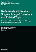 Systems, approximation, singular integral operators, and related topics : International Workshop on Operator Theory and Applications, IWOTA 2000