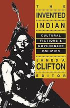 The Invented Indian : cultural fictions and government policies