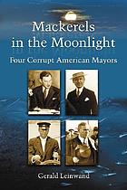 Mackerels in the moonlight : four corrupt American mayors