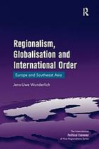 Regionalism, globalisation and international order Europe and Southeast Asia