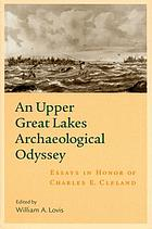 An Upper Great Lakes archaeological odyssey : essays in honor of Charles E. Cleland