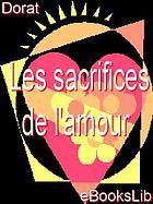 Les sacrifices de l'amour, ou, Lettres de la vicomtesse de Senanges, et du chevalier de Versenai suivies de Sylvie et Moléshoff