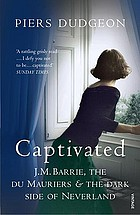 Captivated : J.M. Barrie, Daphne Du Maurier and the dark side of Neverland