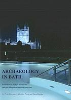 Archaeology in Bath : excavations at the New Royal Baths (the Spa) and Bellott's Hospital 1998-1999