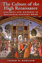 The culture of the High Renaissance : ancients and moderns in sixteenth-century Rome