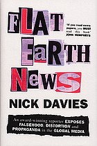 Flat Earth news : an award-winning reporter exposes falsehood, distortion and propaganda in the global mediaAn award-winning reporter exposes falsehood, distortion and propaganda in the global media