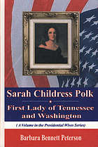 Sarah Childress Polk, first lady of Tennessee and Washington