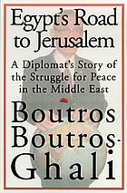 Egypt's road to Jerusalem : a diplomat's story of the struggle for peace in the Middle East