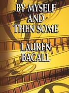 By myself and then some / Lauren Bacall
