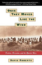 Once they moved like the wind : Cochise, Geronimo, and the Apache wars