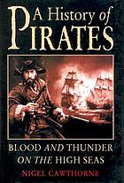 A history of pirates : blood and thunder on the high seas