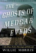 The ghosts of Medgar Evers : a tale of race, murder, Mississippi, and Hollywood