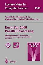 Euro-Par 2000 parallel processing : 6th International Euro-Par Conference, Munich, Germany, August 29-September 1, 2000 : proceedings