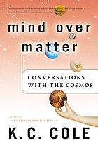 Mind over matter : conversations with the cosmos