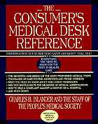 The consumer's medical desk reference : information your doctor can't or won't tell you : everything you need to know for the best in health care