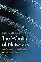 The wealth of networks how social production transforms markets and freedom