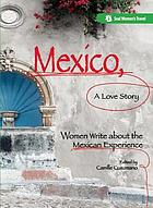 Mexico, a love story : [women write about the Mexican experience]