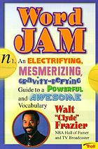 Word jam : an electrifying, mesmerizing, gravity-defying guide to a powerful and awesome vocabulary