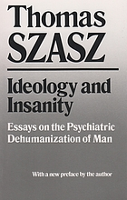 Ideology and insanity; essays on the psychiatric dehumanization of man