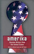 Amerika : Russian writers view the United States Amerika : contemporary Russians view the United States Amerika : Russians view the United States Amerika : contemporary Russian writers view the United States Amerika : contemporary Russians writers view the United States