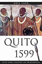 Quito 1599 : city and colony in transition